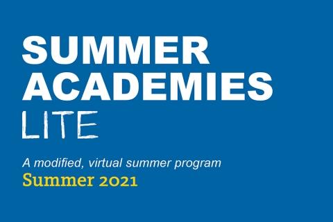 2021 Summer Academies LITE. A modified, virtual summer program.